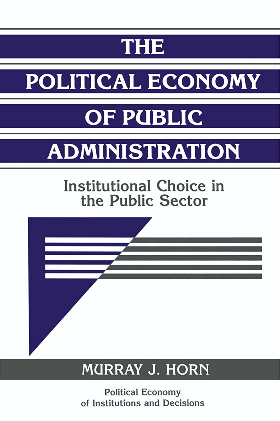 ペパーミント罪エンジニアThe Political Economy of Public Administration: Institutional Choice in the Public Sector (Political Economy of Institutions and Decisions)