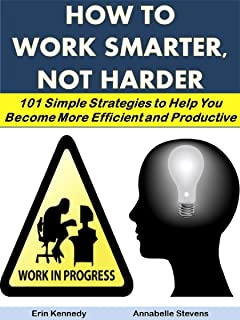 How to Work Smarter, Not Harder: 101 Simple Strategies to Help You Become More Efficient and Productive (Business Matters Book 24)