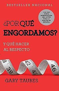 ¿por Qué Engordamos?: Y Qué Hacer Al Respecto / Why We Get Fat: And What to Do about It: Y Qué Hacer Al Respecto