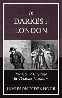 In Darkest London: The Gothic Cityscape in Victorian Literature