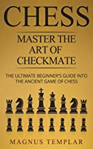 Chess: Master the Art of Checkmate (Chess for Beginners)