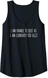 Womens I Am Unable To Quit As I Am Currently Too Legit Gym Workout Tank Top