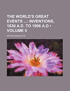 The World's Great Events (Volume 5); Inventions, 1830 A.D. to 1906 A.D