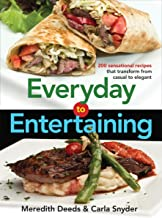 Everyday to Entertaining: 200 Sensational Recipes That Transform from Casual to Elegant
