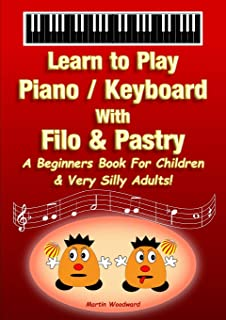 Learn to Play Piano / Keyboard With Filo & Pastry: A