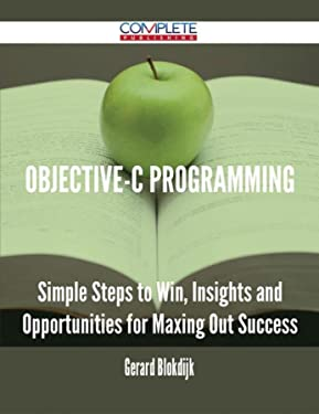 Objective-C Programming - Simple Steps to Win, Insights and Opportunities for Maxing Out Success