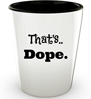 (2) Funny Shot Glasses - That's Dope. - Ceramic Unique Gifts - Shot Glasses Online by L5go