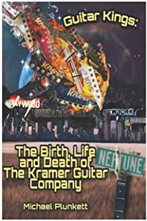 Guitar Kings: The Birth, Life and Death of the Kramer Guitar Company