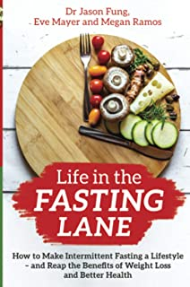 Life in the Fasting Lane: How to Make Intermittent Fasting a Lifestyle – and Reap the Benefits of Weight Loss and Better H...