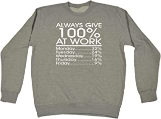 123t Funny Novelty Funny Sweatshirt - at Work Always Give 1 - Sweater Jumper