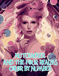 Nutcracker and the four realms Color By Number: Nutcracker and the four realms Coloring Book An Adult Coloring Book For St...