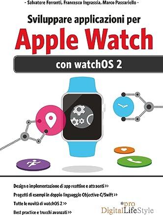 Sviluppare applicazioni per Apple Watch: con watchos2