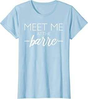 3b0af51ff Womens Meet Me at the Barre t shirt for Women for Barre Workouts