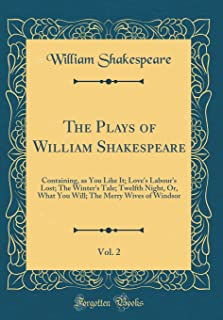 The Plays of William Shakespeare, Vol. 2: Containing, as You Like It; Love's Labour's Lost; The Winter's Tale; Twelfth Nig...