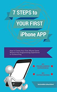 7 Steps to Your First iPhone App: How to Create Your First iPhone Game Without Any Programming Experience or Outsourcing (English Edition)