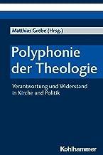 Polyphonie der Theologie: Verantwortung und Widerstand in Kirche und Politik (German Edition)