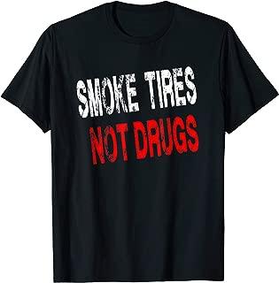 Smoke Tires not Drugs Tshirt