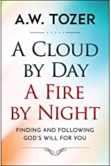 A Cloud by Day, a Fire by Night: Finding and following the God's will for you (AW Tozer Series Book 4) Kindle Edition