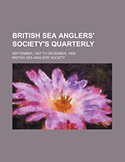 British Sea Anglers' Society's Quarterly; September, 1907 to December, 1908