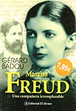 Martha Freud: Una Companera Ireemplazable (Spanish Edition)