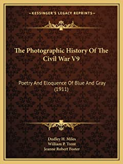 The Photographic History Of The Civil War V9: Poetry And Eloquence Of Blue And Gray (1911)