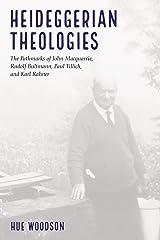 Heideggerian Theologies: The Pathmarks of John Macquarrie, Rudolf Bultmann, Paul Tillich, and Karl Rahner Kindle Edition