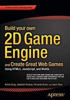 Build your own 2D Game Engine and Create Great Web Games: Using HTML5, JavaScript, and WebGL