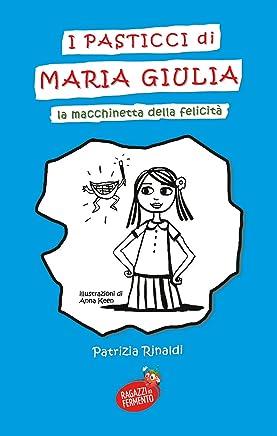 I pasticci di Maria Giulia: La macchinetta della felicità (Ragazzi in Fermento)