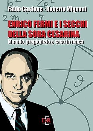 Enrico Fermi e i secchi della sora Cesarina: Metodo, pregiudizio e caso in fisica (Arcobaleno)
