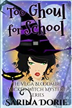 Too Ghoul for School: An Encantado Charter Academy Cozy Mystery (The Vega Bloodmire Wicked Witch Mystery Series)