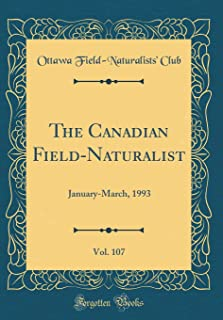 The Canadian Field-Naturalist, Vol. 107: January-March, 1993 (Classic Reprint)