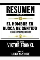 Resumen Del Libro El Hombre En Busca De Sentido (Man's Search For Meaning) Del Autor Viktor Frankl - Escrito Por Libros Mentores (Spanish Edition) Kindle Edition