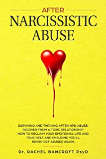 After Narcissistic Abuse: Surviving and Thriving after NPD abuse. Recover from a toxic relationship. How to reclaim your emotional life and true-self and ensuring you'll never get abused again