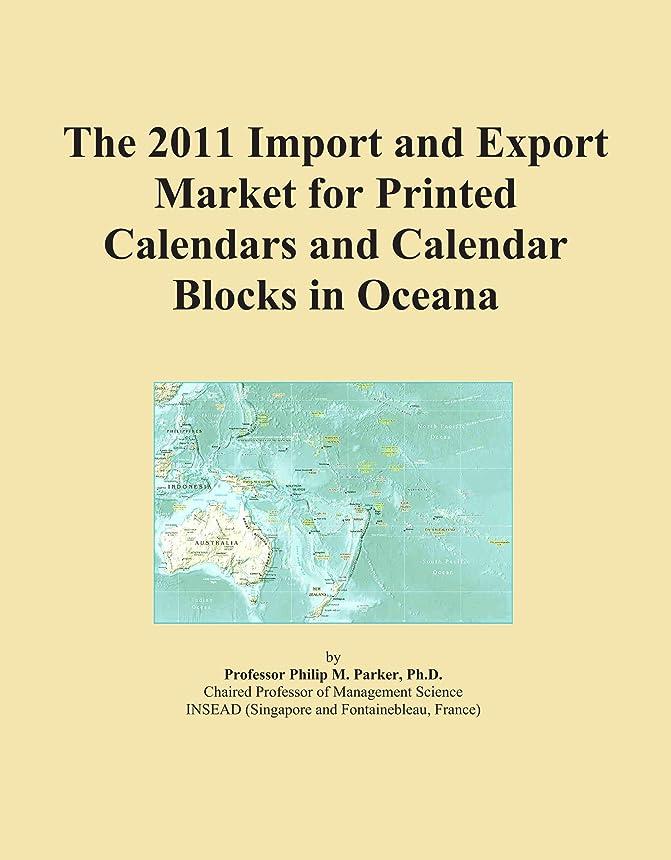海ステレオタイプ憲法The 2011 Import and Export Market for Printed Calendars and Calendar Blocks in Oceana