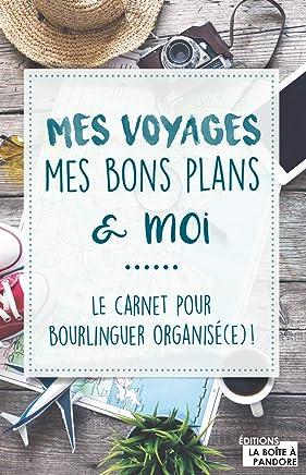 Mes voyages, mes bons plans et moi : Le carnet pour bourlingueur organisé(e) !