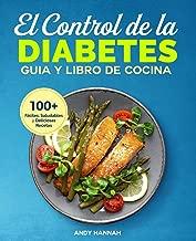 El Control de la Diabetes Guía y Libro de Cocina:...