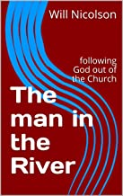 The man in the River: following God out of the Church