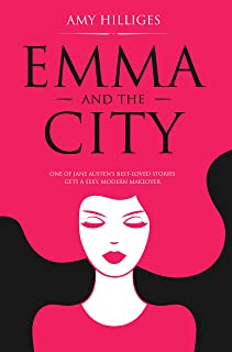 Emma and the City: The Ultimate Feel-Good Romantic Comedy Retelling of EMMA