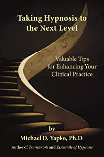 Taking Hypnosis to the Next Level: Valuable Tips for Enhancing Your Clinical Practice