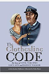 The Clothesline Code: The Story of Civil War Spies Lucy Ann and Dabney Walker Paperback