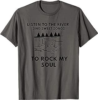 RIVER SING SWEET SONGS ROCK MY SOUL T-Shirt