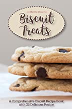 Biscuit Treats: A Comprehensive Biscuit Recipe Book with 25 Delicious Recipe One of the Must Have Biscuit Books in Your Co...