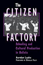 The Citizen Factory: Schooling and Cultural Production in Bolivia (Suny Series, Power, Social Identity and Education)