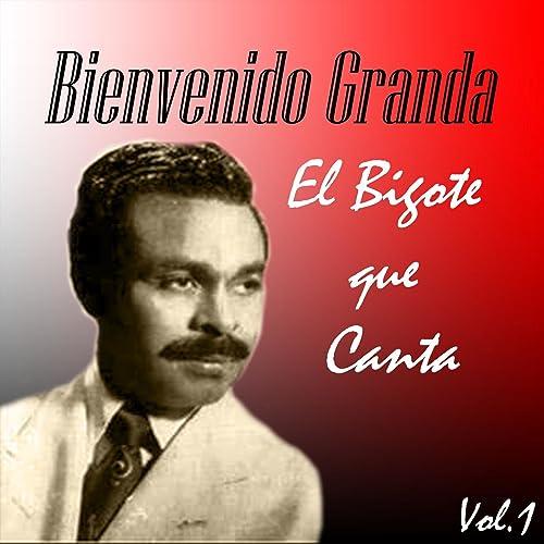 Bienvenido Granda El Bigote Que Canta Vol 1 By Bienvenido Granda