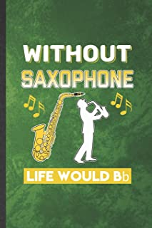 Without Saxophone Life Would Be Bb: Funny Blank Lined Music Teacher Lover Notebook/ Journal, Graduation Appreciation Grati...