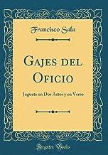 Gajes del Oficio: Juguete en Dos Actos y en Verso (Classic Reprint)
