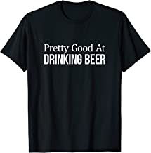 Pretty Good At Drinking Beer - T-Shirt