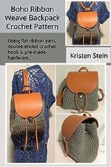 Boho Ribbon Weave Backpack Crochet Pattern: Using flat ribbon yarn, double-ended crochet hook & pre-made hardware. Kindle Edition