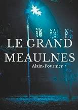 Le Grand Meaulnes: édition intégrale de 1913 revue par Alain-Fournier (French Edition)