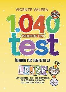 1040 preguntas tipo test LRJSP: Ley 40/2015, de 1 de octubre, del Régimen Jurídico del Sector Público